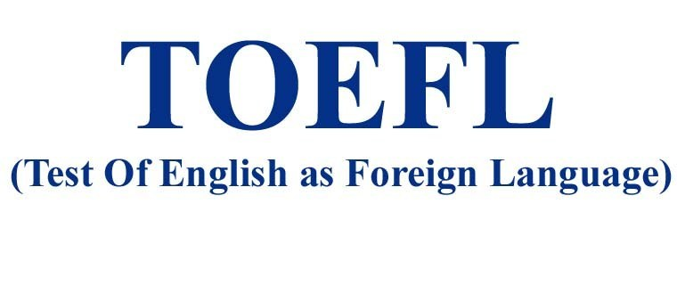 TOEFL - Test of English as Foreign Language